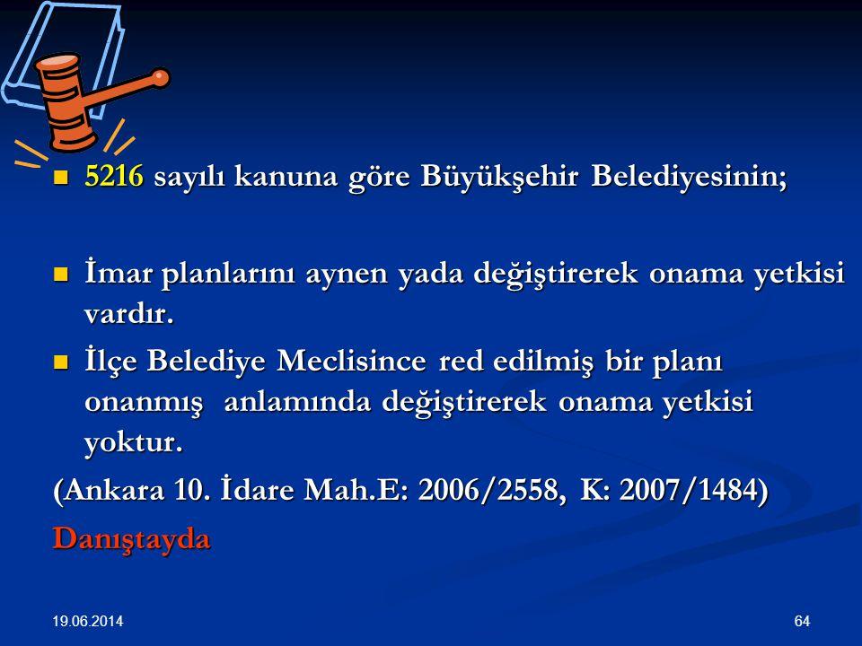 64  5216 sayılı kanuna göre Büyükşehir Belediyesinin;  İmar planlarını aynen yada değiştirerek onama yetkisi vardır.