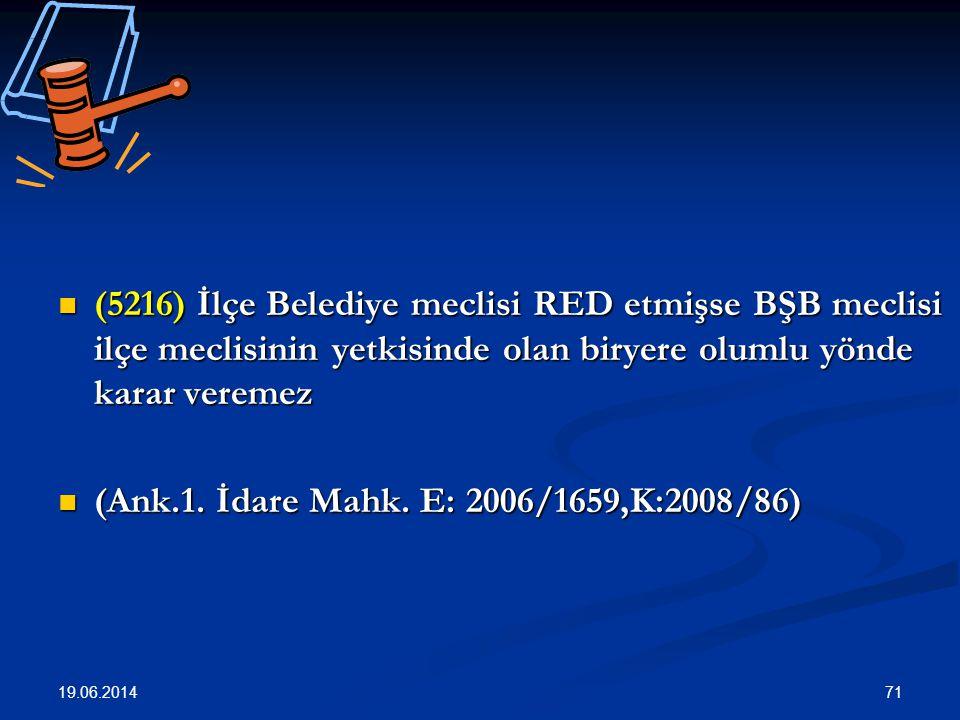 71  (5216) İlçe Belediye meclisi RED etmişse BŞB meclisi ilçe meclisinin yetkisinde olan biryere olumlu yönde karar veremez  (Ank.1.