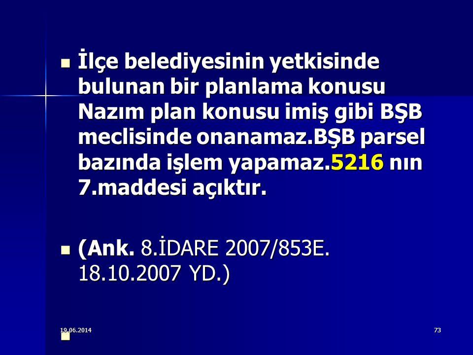  İlçe belediyesinin yetkisinde bulunan bir planlama konusu Nazım plan konusu imiş gibi BŞB meclisinde onanamaz.BŞB parsel bazında işlem yapamaz.5216 nın 7.maddesi açıktır.