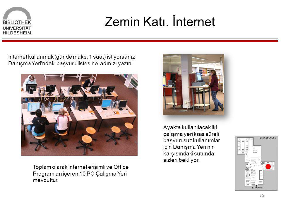 15 Zemin Katı. İnternet Toplam olarak internet erişimli ve Office Programları içeren 10 PC Çalışma Yeri mevcuttur. İnternet kullanmak (günde maks. 1 s