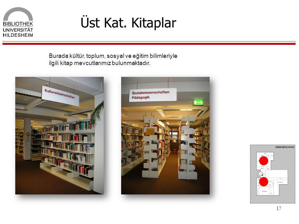 17 Üst Kat. Kitaplar Burada kültür, toplum, sosyal ve eğitim bilimleriyle ilgili kitap mevcutlarımız bulunmaktadır.