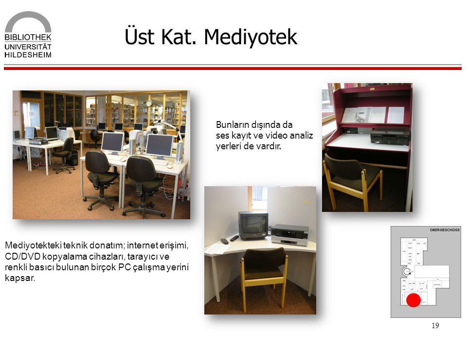 19 Üst Kat. Mediyotek Mediyotekteki teknik donatım; internet erişimi, CD/DVD kopyalama cihazları, tarayıcı ve renkli basıcı bulunan birçok PC çalışma