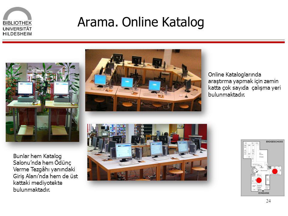 24 Arama. Online Katalog Bunlar hem Katalog Salonu'nda hem Ödünç Verme Tezgâhı yanındaki Giriş Alanı'nda hem de üst kattaki mediyotekte bulunmaktadır.