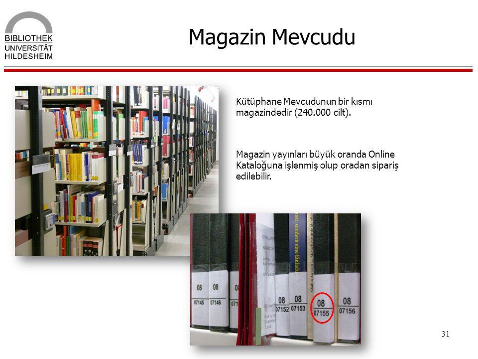 31 Magazin Mevcudu Kütüphane Mevcudunun bir kısmı magazindedir (240.000 cilt). Magazin yayınları büyük oranda Online Kataloğuna işlenmiş olup oradan s