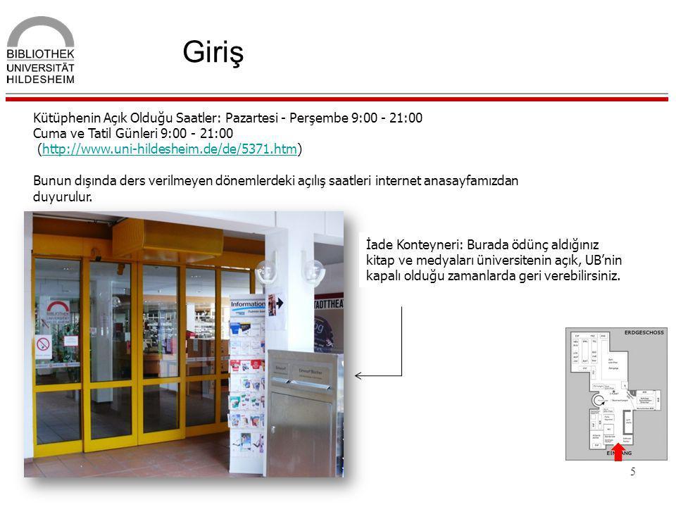 5 Giriş Kütüphenin Açık Olduğu Saatler: Pazartesi - Perşembe 9:00 - 21:00 Cuma ve Tatil Günleri 9:00 - 21:00 (http://www.uni-hildesheim.de/de/5371.htm