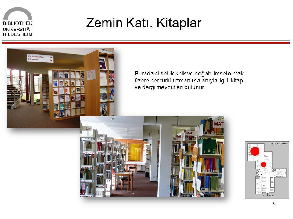 9 Zemin Katı. Kitaplar Burada dilsel, teknik ve doğabilimsel olmak üzere her türlü uzmanlık alanıyla ilgili kitap ve dergi mevcutları bulunur.