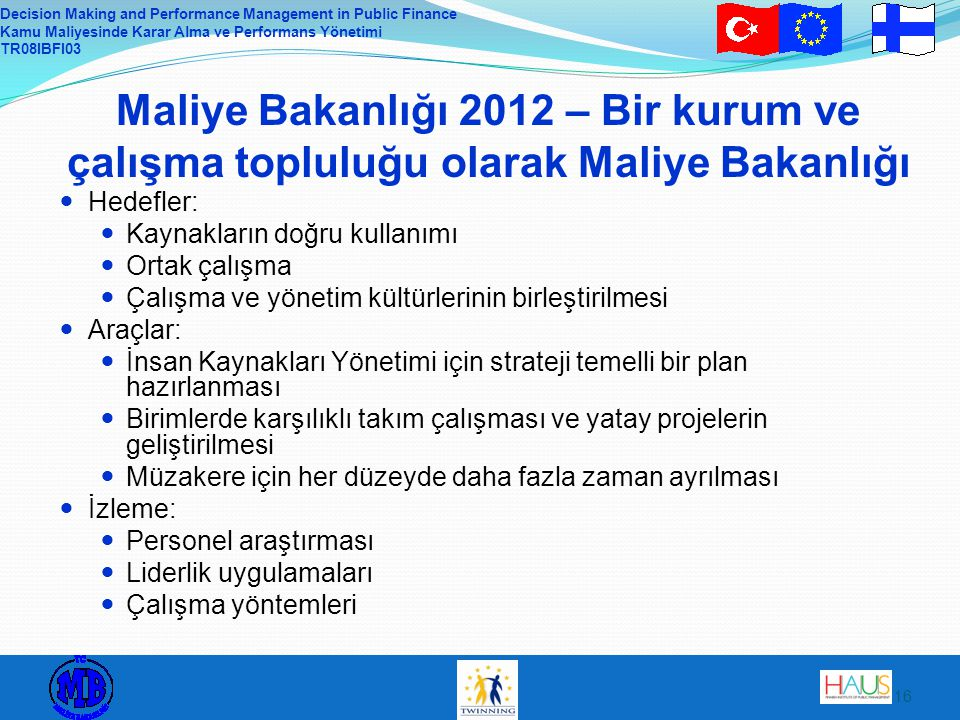 Decision Making and Performance Management in Public Finance Kamu Maliyesinde Karar Alma ve Performans Yönetimi TR08IBFI03 16 Maliye Bakanlığı 2012 –