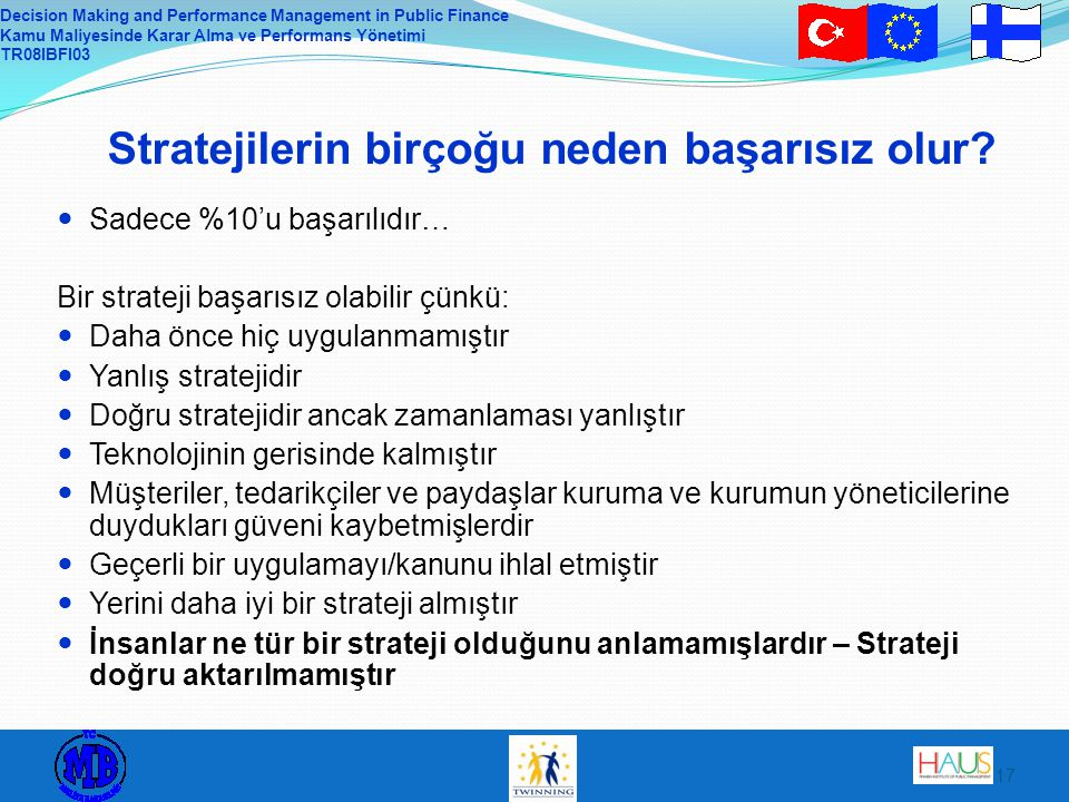 Decision Making and Performance Management in Public Finance Kamu Maliyesinde Karar Alma ve Performans Yönetimi TR08IBFI03 17 Stratejilerin birçoğu neden başarısız olur.