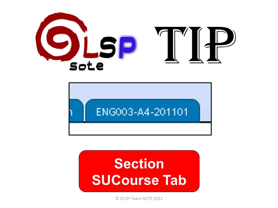 TIP © OLSP Team-SOTE 2011 Section SUCourse Tab