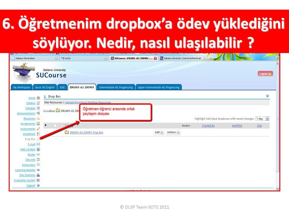 © OLSP Team-SOTE 2011 6.Öğretmenim dropbox'a ödev yüklediğini söylüyor.