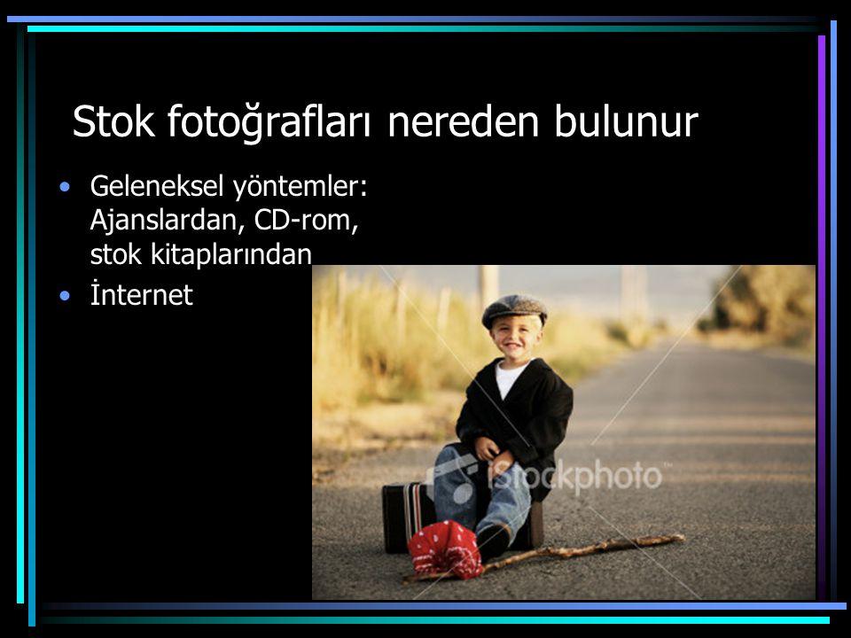Stok fotoğrafları nereden bulunur •Geleneksel yöntemler: Ajanslardan, CD-rom, stok kitaplarından •İnternet