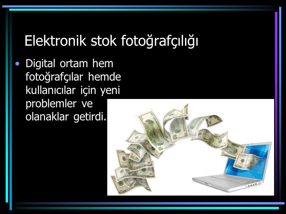 Elektronik stok fotoğrafçılığı •Digital ortam hem fotoğrafçılar hemde kullanıcılar için yeni problemler ve olanaklar getirdi.