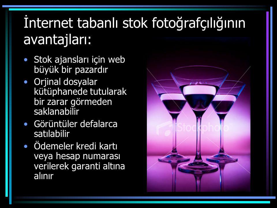 İnternet tabanlı stok fotoğrafçılığının avantajları: •Stok ajansları için web büyük bir pazardır •Orjinal dosyalar kütüphanede tutularak bir zarar gör