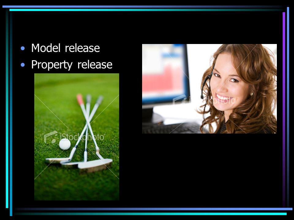 •Model release •Property release