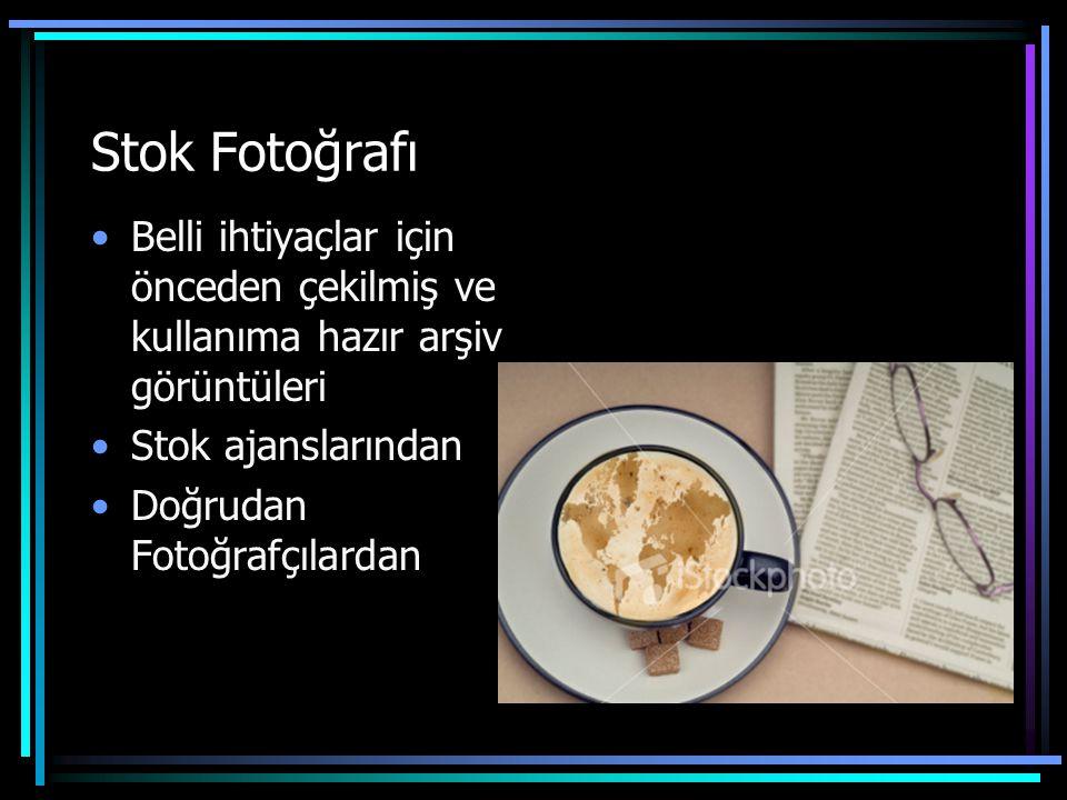 Stok Fotoğrafı •Belli ihtiyaçlar için önceden çekilmiş ve kullanıma hazır arşiv görüntüleri •Stok ajanslarından •Doğrudan Fotoğrafçılardan