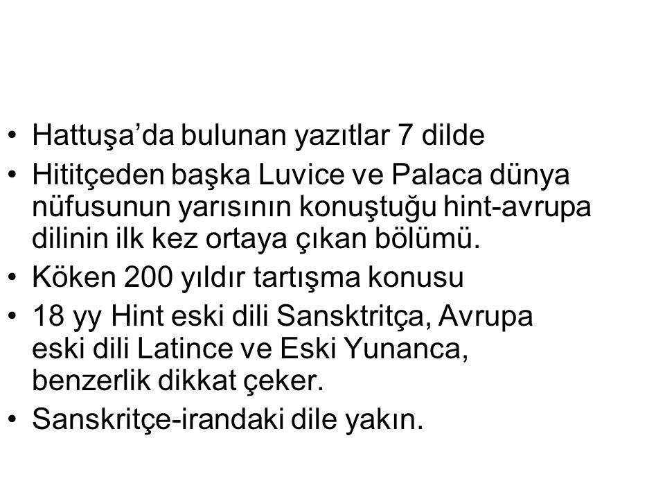 •Hattuşa'da bulunan yazıtlar 7 dilde •Hititçeden başka Luvice ve Palaca dünya nüfusunun yarısının konuştuğu hint-avrupa dilinin ilk kez ortaya çıkan b