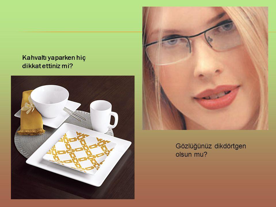Kahvaltı yaparken hiç dikkat ettiniz mi? Gözlüğünüz dikdörtgen olsun mu?