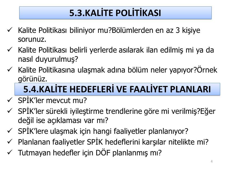  Kalite Politikası biliniyor mu?Bölümlerden en az 3 kişiye sorunuz.  Kalite Politikası belirli yerlerde asılarak ilan edilmiş mi ya da nasıl duyurul