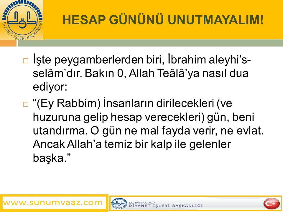 """HESAP GÜNÜNÜ UNUTMAYALIM!  İşte peygamberlerden biri, İbrahim aleyhi's- selâm'dır. Bakın 0, Allah Teâlâ'ya nasıl dua ediyor:  """"(Ey Rabbim) İnsanları"""