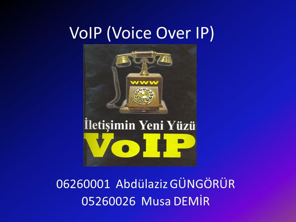 VoIP (Voice Over IP) 06260001 Abdülaziz GÜNGÖRÜR 05260026 Musa DEMİR