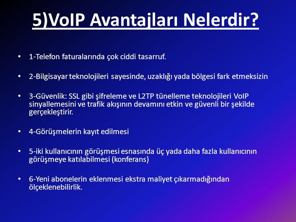 5)VoIP Avantajları Nelerdir? • 1-Telefon faturalarında çok ciddi tasarruf. • 2-Bilgisayar teknolojileri sayesinde, uzaklığı yada bölgesi fark etmeksiz