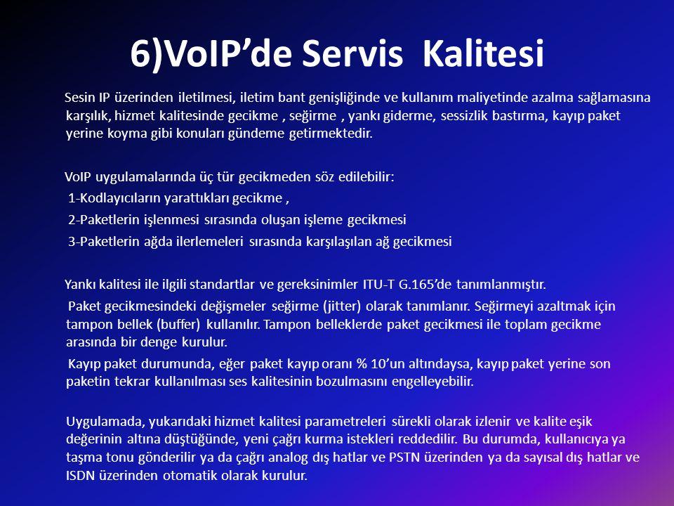 6)VoIP'de Servis Kalitesi Sesin IP üzerinden iletilmesi, iletim bant genişliğinde ve kullanım maliyetinde azalma sağlamasına karşılık, hizmet kalitesi