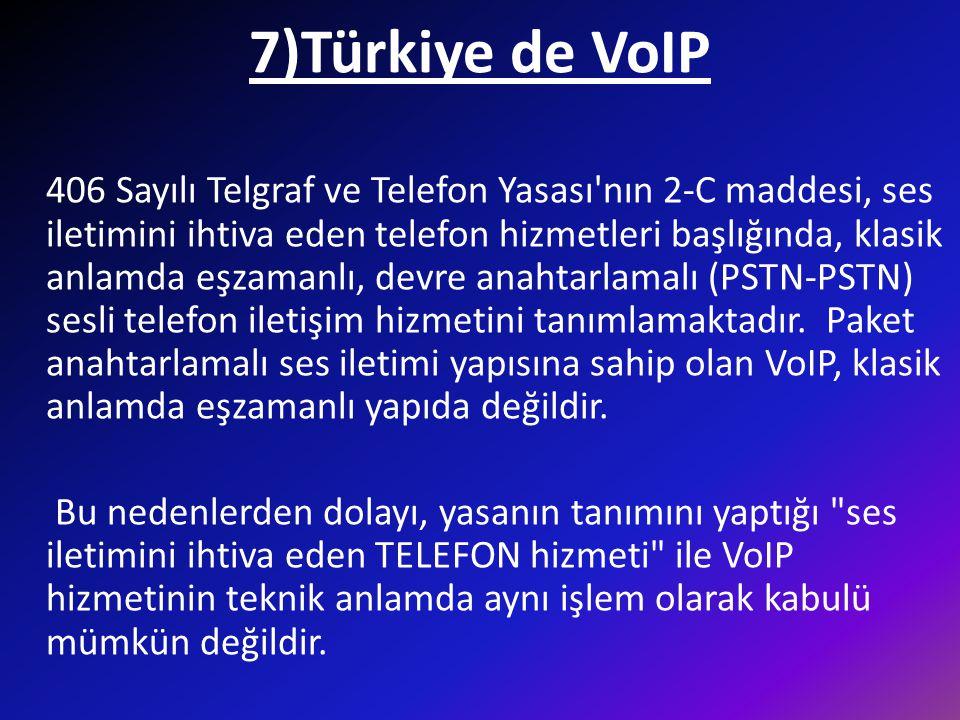 7)Türkiye de VoIP 406 Sayılı Telgraf ve Telefon Yasası'nın 2-C maddesi, ses iletimini ihtiva eden telefon hizmetleri başlığında, klasik anlamda eşzama