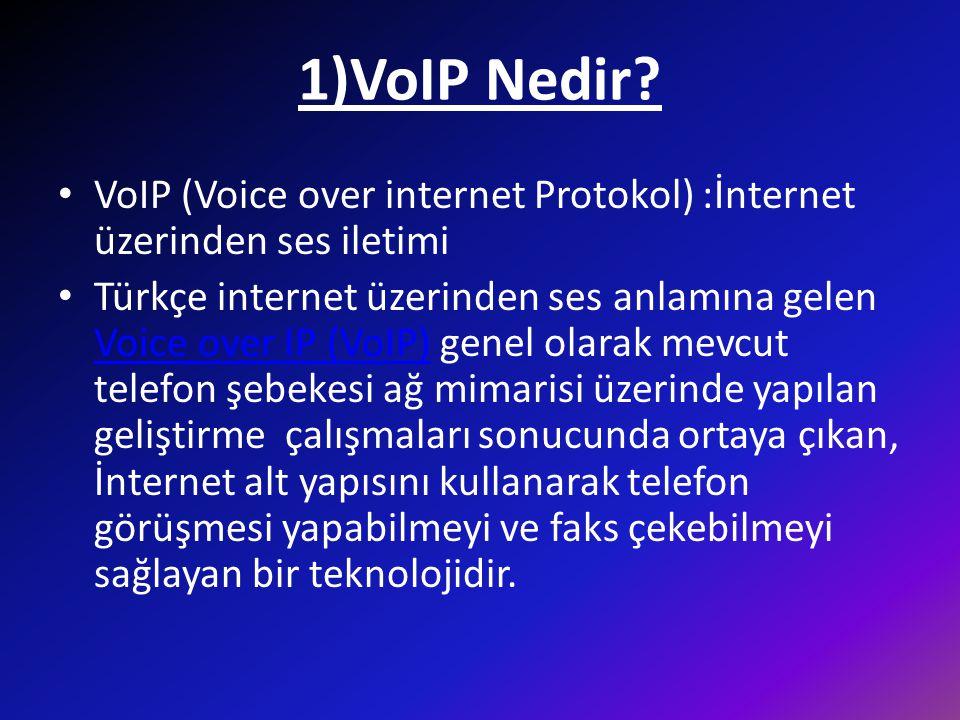1)VoIP Nedir? • VoIP (Voice over internet Protokol) :İnternet üzerinden ses iletimi • Türkçe internet üzerinden ses anlamına gelen Voice over IP (VoIP
