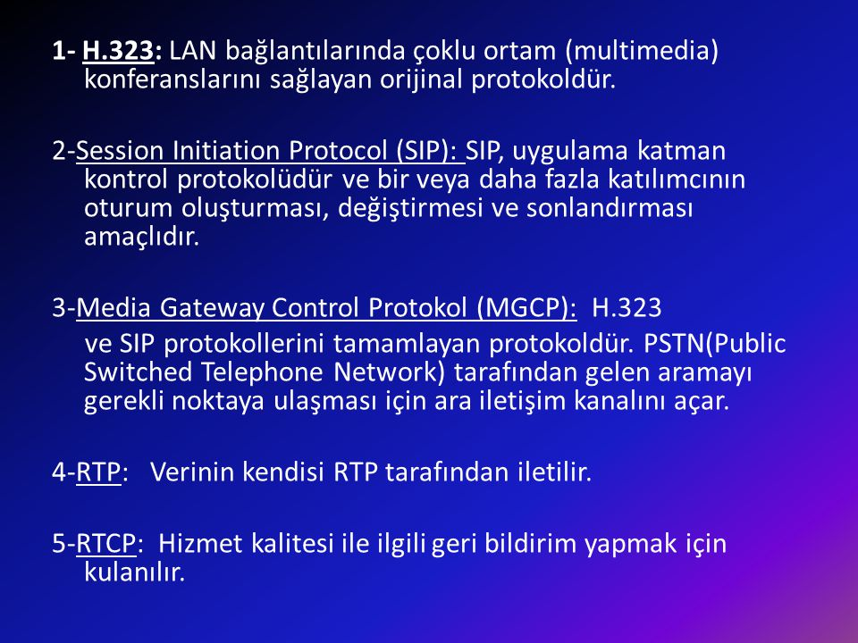 1- H.323: LAN bağlantılarında çoklu ortam (multimedia) konferanslarını sağlayan orijinal protokoldür. 2-Session Initiation Protocol (SIP): SIP, uygula