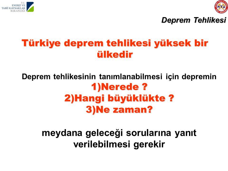 Türkiye deprem tehlikesi yüksek bir ülkedir Deprem tehlikesinin tanımlanabilmesi için depremin 1)Nerede ? 2)Hangi büyüklükte ? 3)Ne zaman? meydana gel