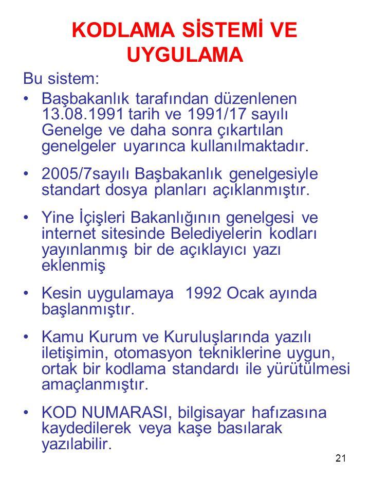 21 KODLAMA SİSTEMİ VE UYGULAMA Bu sistem: •Başbakanlık tarafından düzenlenen 13.08.1991 tarih ve 1991/17 sayılı Genelge ve daha sonra çıkartılan genel