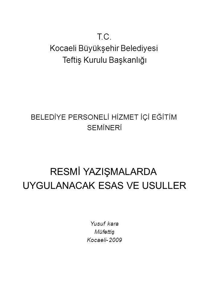 T.C. Kocaeli Büyükşehir Belediyesi Teftiş Kurulu Başkanlığı BELEDİYE PERSONELİ HİZMET İÇİ EĞİTİM SEMİNERİ RESMİ YAZIŞMALARDA UYGULANACAK ESAS VE USULL