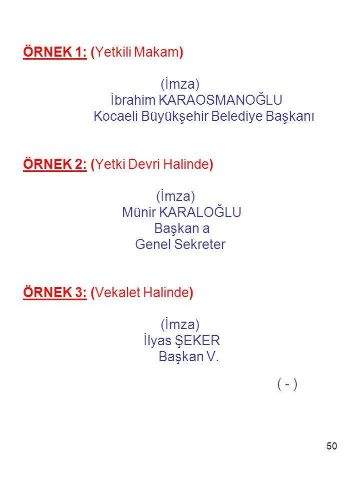 50 ÖRNEK 1: (Yetkili Makam) (İmza) İbrahim KARAOSMANOĞLU Kocaeli Büyükşehir Belediye Başkanı ÖRNEK 2: (Yetki Devri Halinde) (İmza) Münir KARALOĞLU Baş