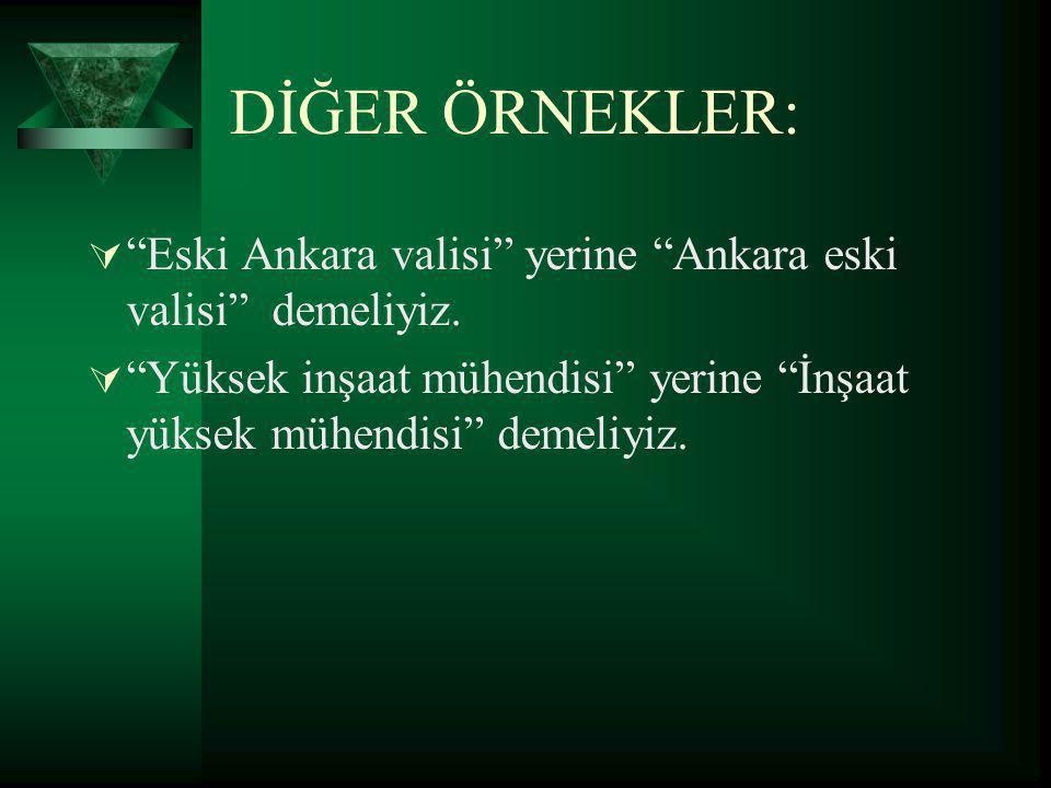 """DİĞER ÖRNEKLER:  """"Eski Ankara valisi"""" yerine """"Ankara eski valisi"""" demeliyiz.  """"Yüksek inşaat mühendisi"""" yerine """"İnşaat yüksek mühendisi"""" demeliyiz."""