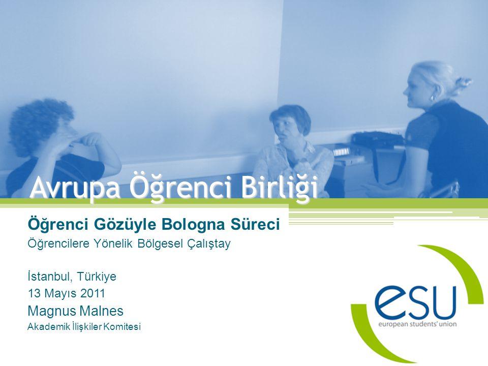 Avrupa Öğrenci Birliği Öğrenci Gözüyle Bologna Süreci Öğrencilere Yönelik Bölgesel Çalıştay İstanbul, Türkiye 13 Mayıs 2011 Magnus Malnes Akademik İlişkiler Komitesi