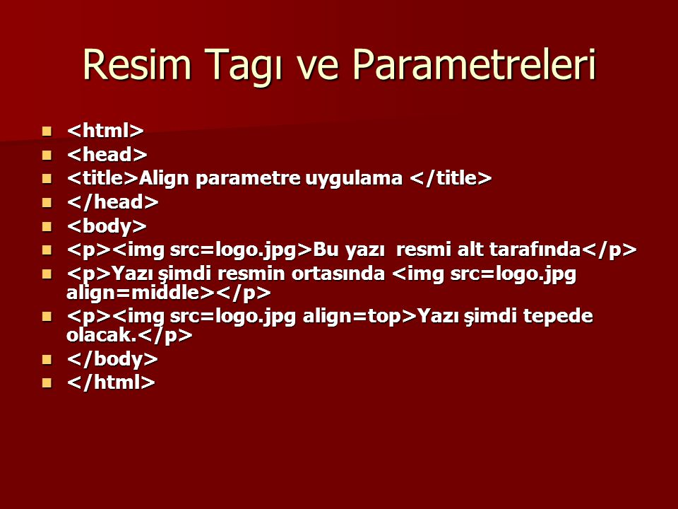 Resim Tagı ve Parametreleri    Align parametre uygulama  Align parametre uygulama    Bu yazı resmi alt tarafında  Bu yazı resmi alt tarafında
