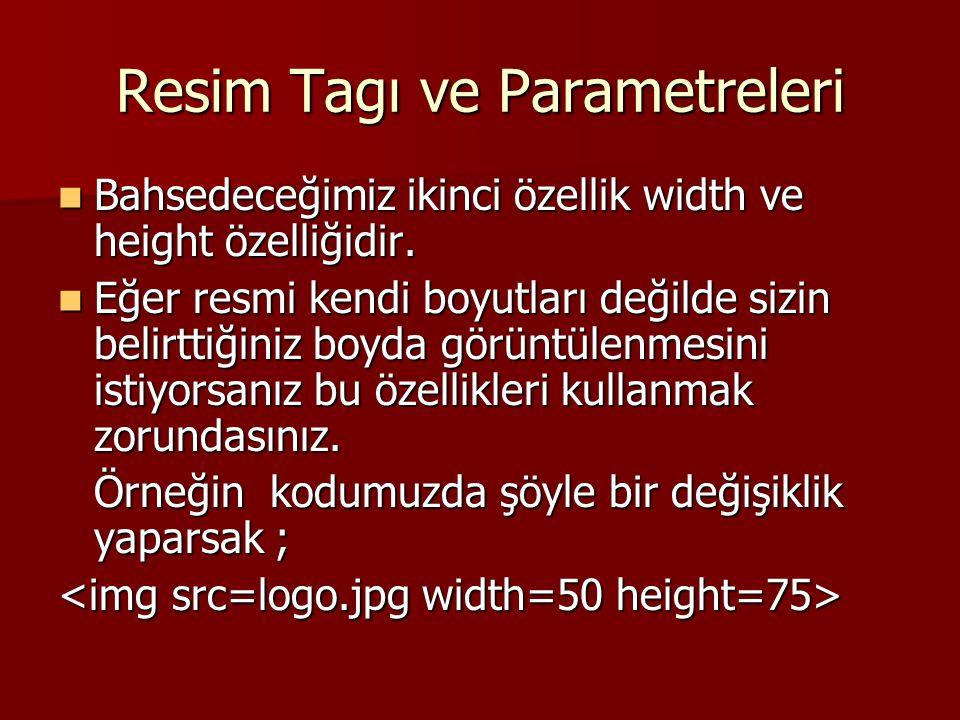 Resim Tagı ve Parametreleri  Bahsedeceğimiz ikinci özellik width ve height özelliğidir.  Eğer resmi kendi boyutları değilde sizin belirttiğiniz boyd