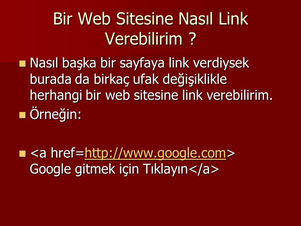 Bir Web Sitesine Nasıl Link Verebilirim ?  Nasıl başka bir sayfaya link verdiysek burada da birkaç ufak değişiklikle herhangi bir web sitesine link v