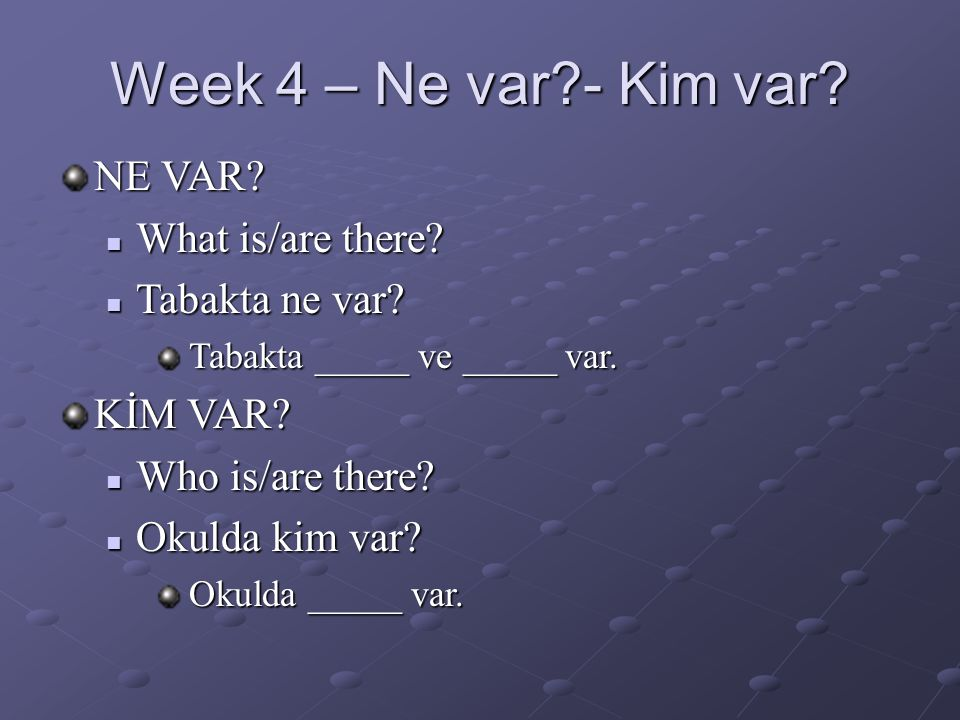 Week 4 – Ne var - Kim var. NE VAR.  What is/are there.