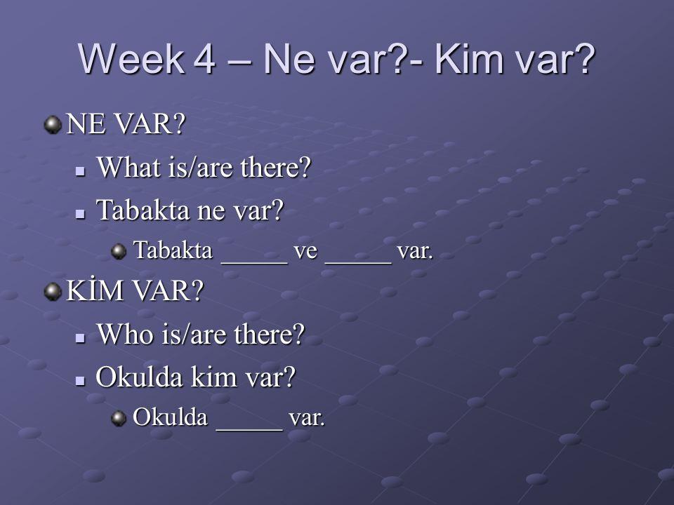 Week 4 – Ne yok?- Kim yok.NE YOK.  What is/are not there.
