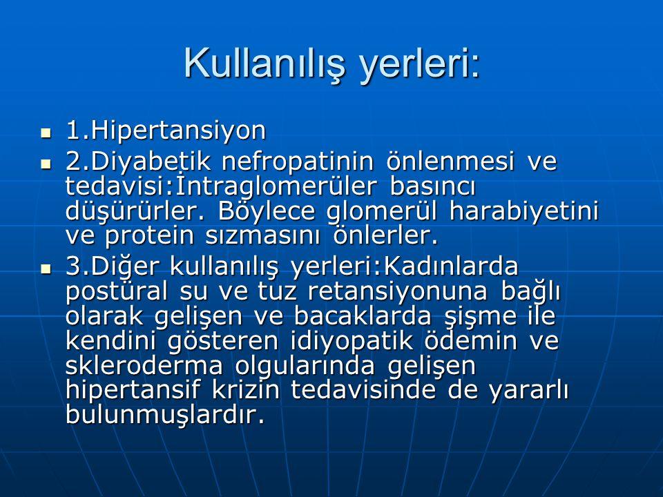 Kullanılış yerleri:  1.Hipertansiyon  2.Diyabetik nefropatinin önlenmesi ve tedavisi:İntraglomerüler basıncı düşürürler. Böylece glomerül harabiyeti