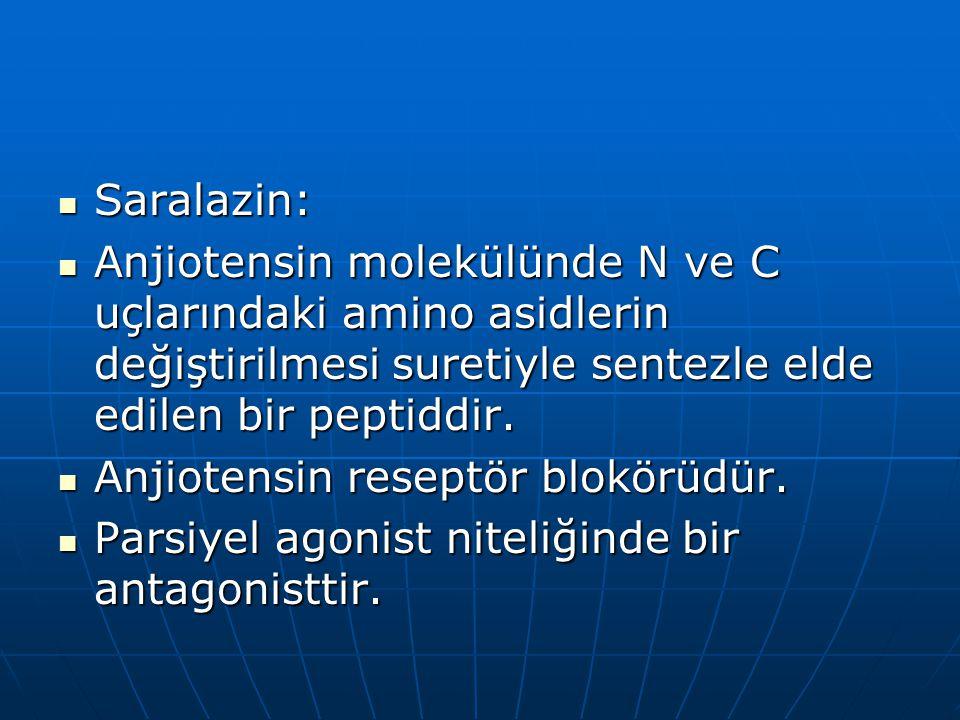  Saralazin:  Anjiotensin molekülünde N ve C uçlarındaki amino asidlerin değiştirilmesi suretiyle sentezle elde edilen bir peptiddir.  Anjiotensin r