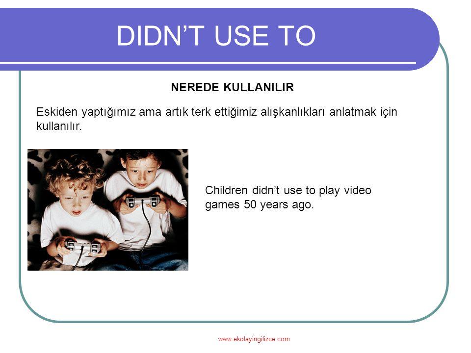 www.ekolayingilizce.com DIDN'T USE TO NEREDE KULLANILIR Eskiden yaptığımız ama artık terk ettiğimiz alışkanlıkları anlatmak için kullanılır. Children