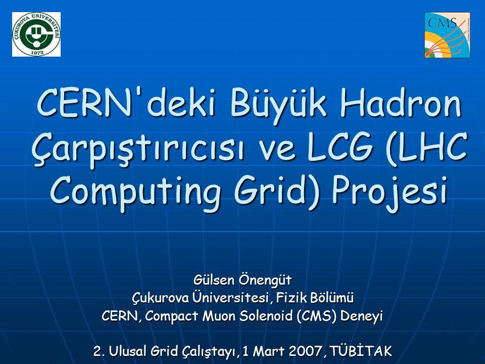 CERN'deki Büyük Hadron Çarpıştırıcısı ve LCG (LHC Computing Grid) Projesi Gülsen Önengüt Çukurova Üniversitesi, Fizik Bölümü CERN, Compact Muon Soleno