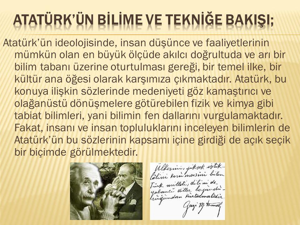 Atatürk'ün ideolojisinde, insan düşünce ve faaliyetlerinin mümkün olan en büyük ölçüde akılcı doğrultuda ve arı bir bilim tabanı üzerine oturtulması g