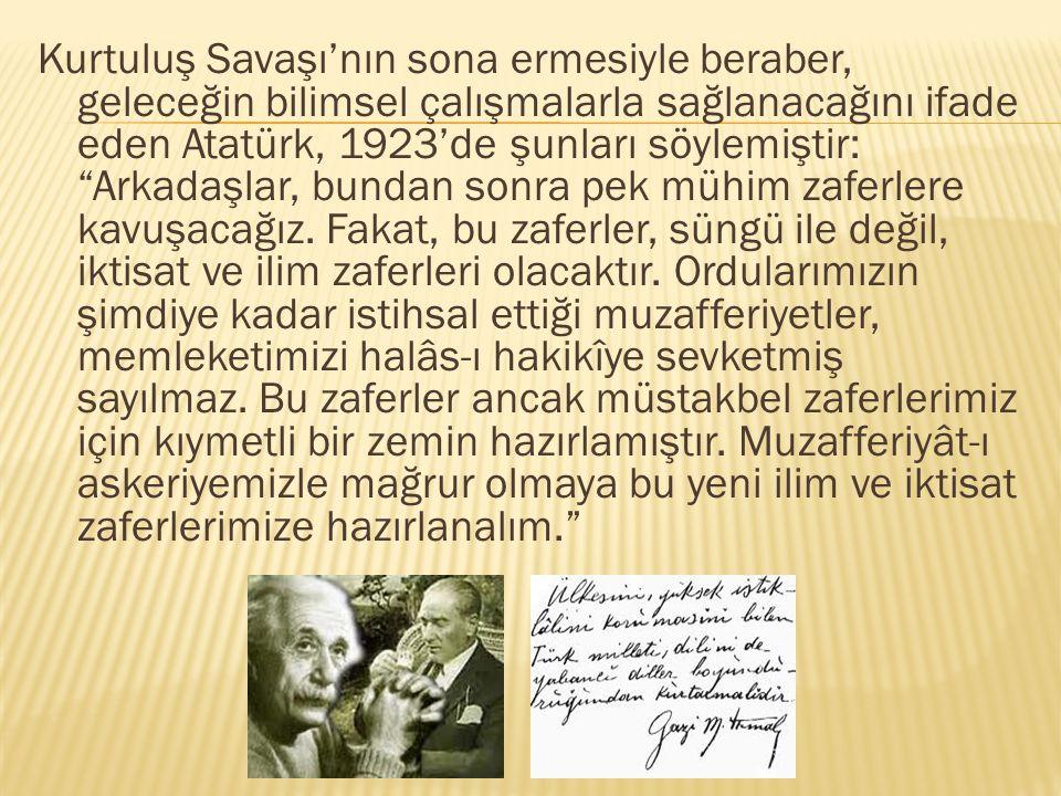 """Kurtuluş Savaşı'nın sona ermesiyle beraber, geleceğin bilimsel çalışmalarla sağlanacağını ifade eden Atatürk, 1923'de şunları söylemiştir: """"Arkadaşlar"""