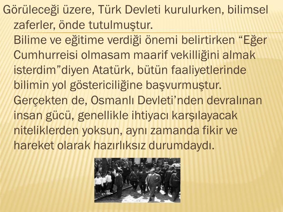"""Görüleceği üzere, Türk Devleti kurulurken, bilimsel zaferler, önde tutulmuştur. Bilime ve eğitime verdiği önemi belirtirken """"Eğer Cumhurreisi olmasam"""