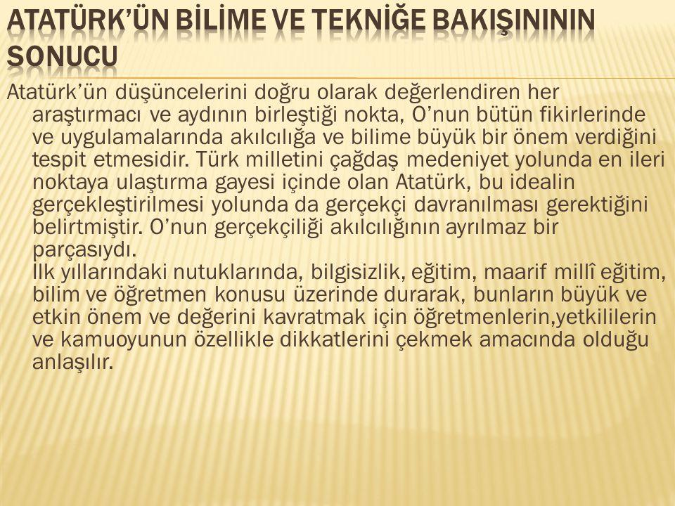 Atatürk'ün düşüncelerini doğru olarak değerlendiren her araştırmacı ve aydının birleştiği nokta, O'nun bütün fikirlerinde ve uygulamalarında akılcılığ