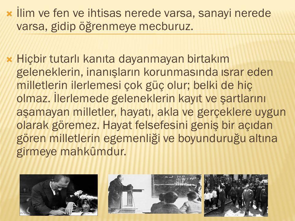 Atatürk'e göre cehalet ve taassuptan uzak, ilme ve akılcılığa dayanan uygarlık yolu toplumlar için zorunlu yoldur.
