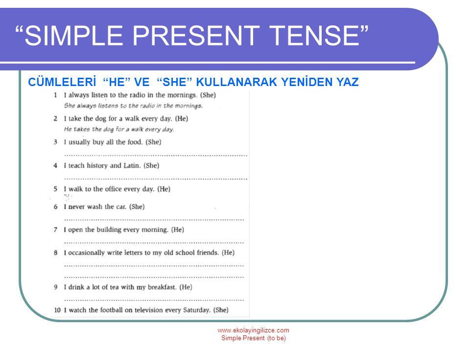 """www.ekolayingilizce.com Simple Present (to be) """"SIMPLE PRESENT TENSE"""" CÜMLELERİ """"HE"""" VE """"SHE"""" KULLANARAK YENİDEN YAZ"""